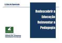 Vamos Fazer o que Ainda Não Foi Feito: Redescobrir a Educação, Reinventar a Pedagogia by Antonio Dias de Figueiredo via slideshare