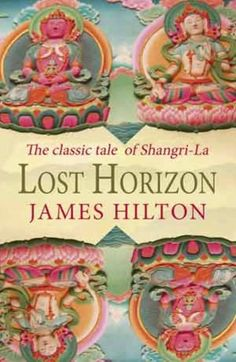 Lost Horizon. Saw the film as a child and was obsessed with Shangri- la.