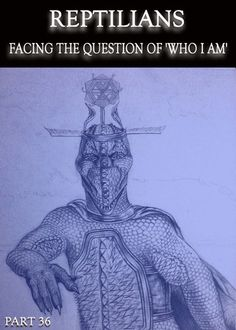 http://eqafe.com/p/reptilians-facing-the-question-of-who-i-am-part-36