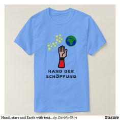 Shop Hand, stars and Earth with text Hand der Schöpfung T-Shirt created by ZierNorShirt. Personalize it with photos & text or purchase as is! Foreign Words, Word Sentences, German Words, Blue T, Simple Shirts, Carolina Blue, Tshirt Colors, Keep It Cleaner, Fitness Models