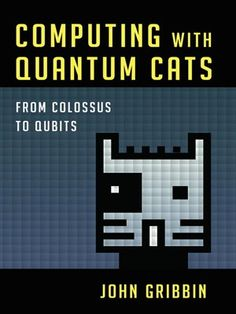 """Read """"Computing with Quantum Cats From Colossus to Qubits"""" by John Gribbin available from Rakuten Kobo. A mind-blowing glimpse into the near future, where quantum computing will have world-transforming effects.The quantum co. Date, Enigma Machine, Writing A Book Review, Faster Than Light, Schrodingers Cat, Alan Turing, Theoretical Physics, Scientific American, Quantum Mechanics"""