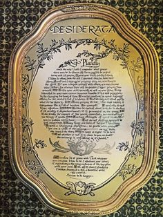 """The Desiderata Latin for """"Desired Things"""", it was copyrighted in 1927 by a poet and lawyer from Indiana Max Ehrman."""