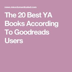 The 20 Best YA Books According To Goodreads Users