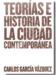 Carlos García Vázquez // Teorías e historia de la ciudad contemporánea
