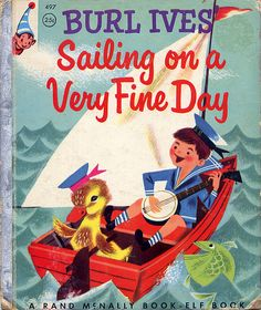 Sailing on a Very Fine Day  A Rand McNally Elf Book, 1954. Verse by Burl Ives, Illustrations by Bernice and Lou Myers.