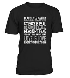 Black lives matter woman rights are human rights tshirt, love is love tshirt, science is real new isn't fake tshirt, kindness is everything tshirt, Black lives matter tshirt,no human is illegal tshirt, you can't grab anyone there tshirt   gay rights tshirt, LGBT rights tshirt, Suppor LGBT tshirt, women empowerment tshirt, , feminism tshirt, gay pride tshirt, lesbian tshirt, best gift for LGBT