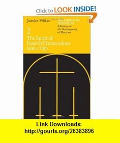 The Christian Tradition A History of the Development of Doctrine, Vol. 2 The Spirit of Eastern Christendom (600-1700) (9780226653730) Jaroslav Pelikan , ISBN-10: 0226653730  , ISBN-13: 978-0226653730 ,  , tutorials , pdf , ebook , torrent , downloads , rapidshare , filesonic , hotfile , megaupload , fileserve