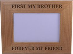 First My Brother Forever My Friend 4x6 Inch Wood Picture Frame - Great Gift for Birthday, or Christmas Gift for Brother, Brothers * You can get additional details at the image link.