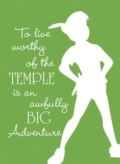 New Beginnings Peter Pan Theme-TO LIVE WORTHY OF THE TEMPLE IS AN AWFULLY BIG ADVENTURE, Young Women
