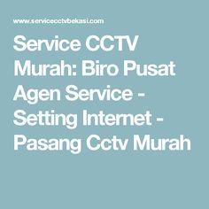 Service CCTV Murah: Biro Pusat Agen Service - Setting Internet - Pasang Cctv Murah