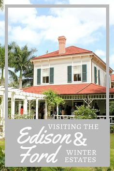 Visiting the Edison and Ford Winter Estates in Fort Myers, Florida.