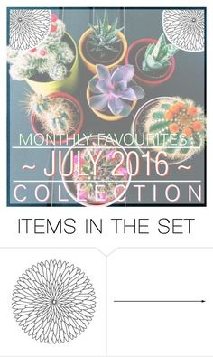 """""""Collection Cover- Monthly Favourites July 2016"""" by dream-girl-icons ❤ liked on Polyvore featuring art"""