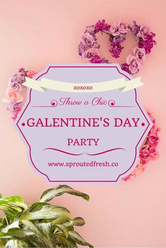 Throw A Chic Galentine's Day Party - Sprouted Fresh