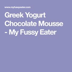 Greek Yogurt Chocolate Mousse - My Fussy Eater