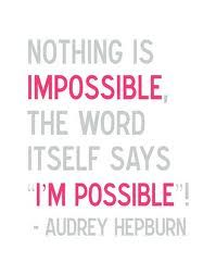 .... Nothing is impossible...