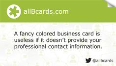A fancy colored business card is useless if it doesn't provide your professional contact information. www,allBcards.com