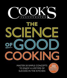 The Science of Good Cooking -Master 50 Simple Concepts To Enjoy A Lifetime Of Success In The Kitchen by The Editors of America's Test Kitchen and Guy Crosby, Ph.D: Written by the pros! #Cook_Book #The_Science_of Good_Cooking #Americas_Test_Kitchen  #Guy_Crosby