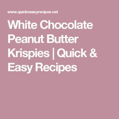 White Chocolate Peanut Butter Krispies   Quick & Easy Recipes