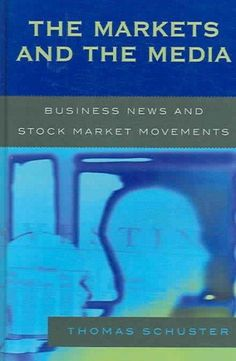 The Markets And the Media: Business News And Stock Market Movements