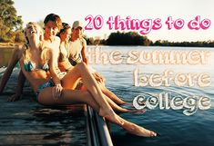 20 Things To Do The Summer Before College