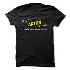 Its an ANTON thing... you wouldnt understand! - t shirt design #custom dress shirts #cool hoodies for men