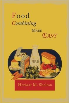 Food Combining Made Easy by Herbert M. Shelton 2013-07-17: Amazon.de: Herbert M. Shelton: Bücher
