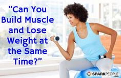 You Asked: ''Is It Possible to Build Muscle and Lose Weight at the Same Time? via @SparkPeople
