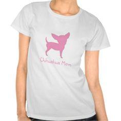 Chihuahua Mom Tee Shirts $21.95