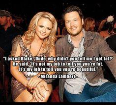 Blake shelton quote Miranda lambert... HE just got more beautiful to me!
