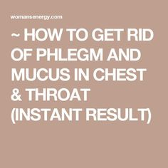 ~ HOW TO GET RID OF PHLEGM AND MUCUS IN CHEST & THROAT (INSTANT RESULT)