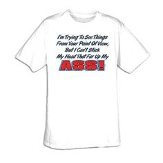 Trying To See From Your Point of View But Cant Stick Head That Far Up My Ass Funny Adult T-shirt Tee Shirt