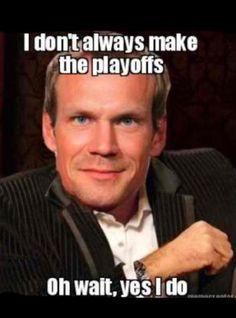 I don't always make the playoffs...