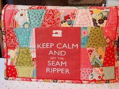 """Keep Calm and get the Seam Ripper"" .... Story of my life! Really want to make this! quilted sewing machine cover!"