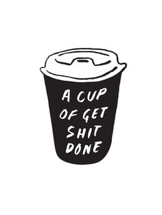 A Cup of Get Shit Done | Joel Pringle