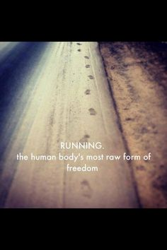 Running, the human body's most raw form of freedom.