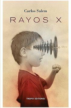 Rayos X, de Carlos Salem - Editorial: Tropo - Signatura: N SAL ray - Código de barras: 3329124