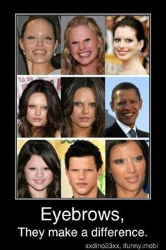 Bizarre & Weird Photo: Funny Photos: Eyebrows matter.