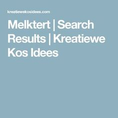 "Search Results for ""Melktert"" – Kreatiewe Kos Idees Melktert, Garden Tips, Kos, Tart, Milk, Search, Kitchen, Recipes, Cooking"