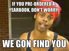 """if you pre-ordered a yearbook dont worry we gon find you."" I find this funny purely for my own yearbook humor as I am in yearbook mode lol Yearbook Memes, Yearbook Staff, Yearbook Ideas, Yearbook Covers, Teaching Yearbook, Aviation Humor, Resident Assistant, Yearbook Design, Res Life"
