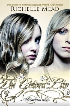 'The Gloden Lily' Bloodlines Book #2, Richelle Mead.