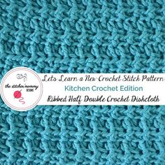 Let's Learn a New Crochet Stitch Pattern Kitchen Crochet Edition - Ribbed Half Double Crochet Stitch Tutorial and Dishcloth Pattern | www.thestitchinmommy.com