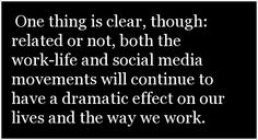 """Read """"Is Social Media the New Work-Life?"""" at http://labs.huffingtonpost.com/highlights/quote/3668518  -- find more quotes at http://labs.huffingtonpost.com/highlights/"""