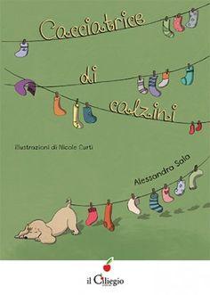 Let's check it out!! Cacciatrice di calzini - Alessandra Sala - Edizioni Il Ciliegio - libro EdizioniIlCiliegio.com