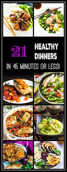 21 Healthy Dinners 45 Minutes - An extraordinary and creative collection of healthy dinners for the new year - ready in 20 to 45 minutes!