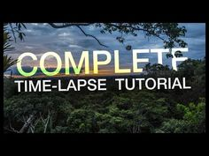 Complete Time-lapse Tutorial: Start to Finish. - YouTube
