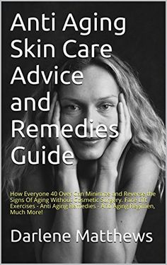 Product review for Anti Aging Skin Care Advice and Remedies Guide: How Everyone 40 Over Can Minimize and Reverse the Signs Of Aging Without Cosmetic Surgery.  - Learn Face Lifting Exercises and See What Natural Anti Aging Remedies Can Smooth Out Those Wrinkles If your face is changing and you don't know what to do I can show you how to do face lifting exercises to prevent you from getting surgery or to maintain the surgery you received. I will show...