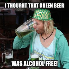 I thought green beer was alcohol free - 12 Genius Excuses to Get Out of Work on St Patrick's Day - #StPatricksDay