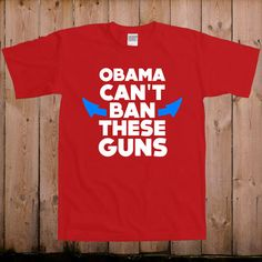 Obama+can't+ban+these+guns+biceps+muscles+by+teesandmoretees,+$17.99