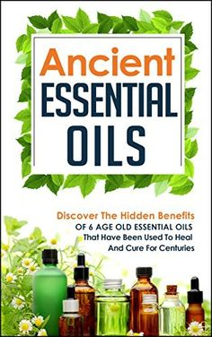 Ancient Essential Oils - Discover The Hidden Benefits Of 6 Age Old Essential Oils That Have Been Used To Heal And Cure For Centuries (Essential Oils, Aromatherapy, ... Oils For Beauty, Essential Oils Book 3) by Carmen Mckenzie, http://www.amazon.com/dp/B00TKP93G8/ref=cm_sw_r_pi_dp_2-33ub1R1TR7E