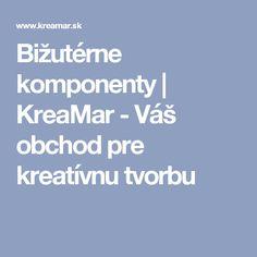 Bižutérne komponenty | KreaMar - Váš obchod pre kreatívnu tvorbu